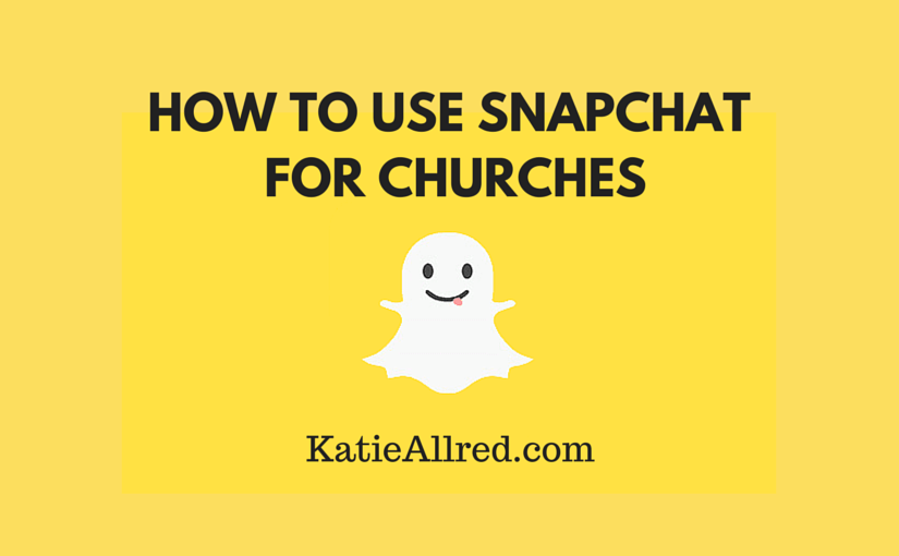 How to Use SnapChat for Churches